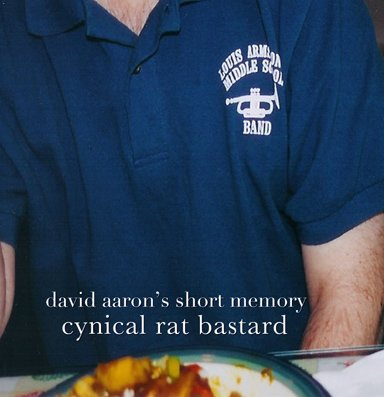Cynical Rat Bastard - David Aaron's Short Memory